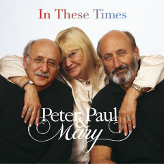 In These Times - Peter, Paul & Mary