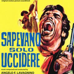 Sapevano solo uccidere (Original Motion Picture Soundtrack) - I Cantori Moderni Di Alessandroni, Angelo Francesco Lavagnino, Wolmer Beltrami