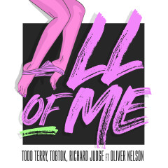 All Of Me (feat. Oliver Nelson) [Remixes] - Todd Terry, Tobtok, Richard Judge, Oliver Nelson