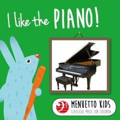 I Like the Piano! (Menuetto Kids - Classical Music for Children) - Various Artists