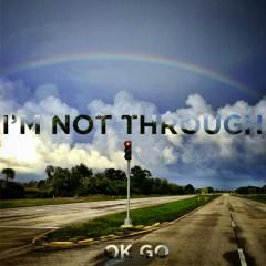 I'm Not Through - OK Go