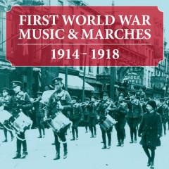 First World War Music & Marches: 1914 - 1918 - Various Artists