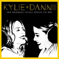 100 Degrees (Still Disco to Me) [with Dannii Minogue] - Kylie Minogue, Dannii Minogue