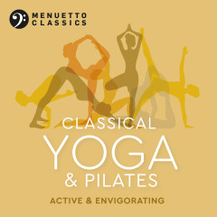 Classical Yoga & Pilates: Active & Envigorating - Various Artists