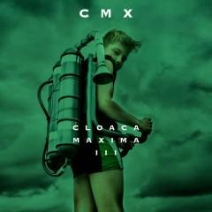 Cloaca Maxima III - CMX