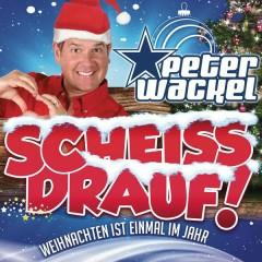 Scheiss drauf! (...Weihnachten ist einmal im Jahr) - Peter Wackel