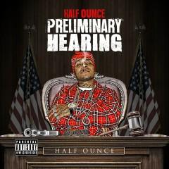 Preliminary Hearing - Half Ounce