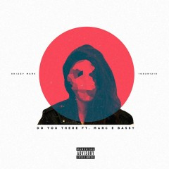 Do You There (feat. Marc E. Bassy) - Skizzy Mars, Marc E. Bassy