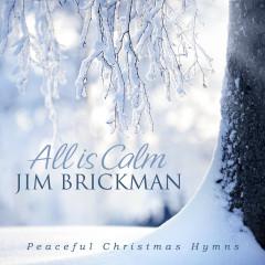 All Is Calm: Peaceful Christmas Hymns - Jim Brickman