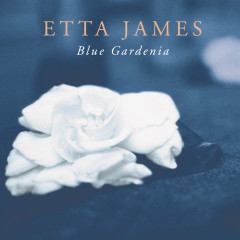 Blue Gardenia - Etta James