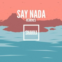 Say Nada (Remixes) - Shakka