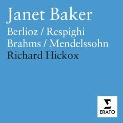 Dame Janet Baker sings Berlioz, Brahms, Mendelssohn & Respighi - Dame Janet Baker, London Symphony Chorus, City Of London Sinfonia, Richard Hickox