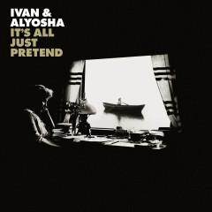 It's All Just Pretend - Ivan & Alyosha
