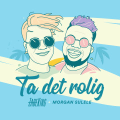 Ta det rolig - ZadeKing, Morgan Sulele