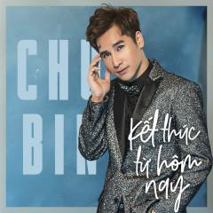 Kết Thúc Từ Hôm Nay (Single) - Chu Bin