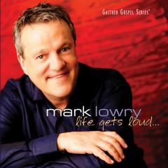 Life Gets Loud - Mark Lowry