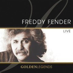 Golden Legends: Freddy Fender Live - Freddy Fender