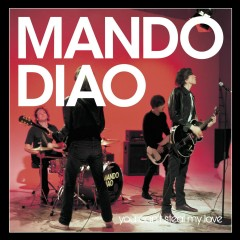 You Can't Steal My Love - Mando Diao
