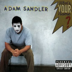 What's Your Name? - Adam Sandler