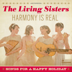 Harmony Is Real: Songs For A Happy Holiday - The Living Sisters