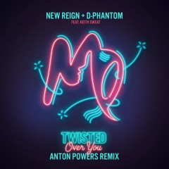 Twisted (Over You) (Anton Powers Remix) - New Reign & D-Phantom,Keith Sweat