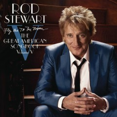 Fly Me To The Moon...The Great American Songbook Volume V (Deluxe Version) - Rod Stewart
