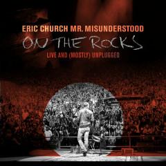 Mr. Misunderstood On The Rocks: Live & (Mostly) Unplugged - Eric Church