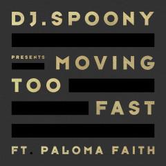 Moving Too Fast - DJ Spoony, Paloma Faith