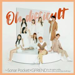 Oh Difficult (with GFRIEND) - Sonar Pocket, GFRIEND