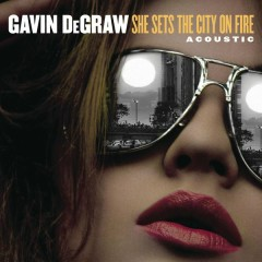 She Sets The City On Fire (Acoustic) - Gavin DeGraw