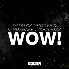 WOW! (feat. Kris Kiss) - Daddy's Groove, Mindshake, Kris Kiss
