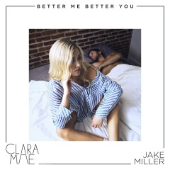 Better Me Better You - Clara Mae, Jake Miller