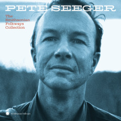 Pete Seeger: The Smithsonian Folkways Collection - Pete Seeger