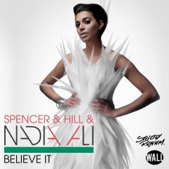 Believe It (Radio Edits) - Spencer & Hill, Nadia Ali