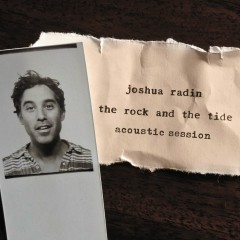 The Rock and the Tide (Acoustic Session) - Joshua Radin