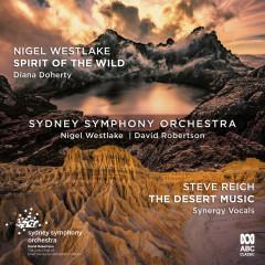 Westlake: Spirit of the Wild / Reich: The Desert Music - Sydney Symphony Orchestra, Diana Doherty, Nigel Westlake, Synergy Vocals, David Robertson