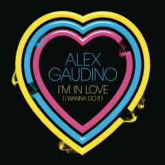 I'm In Love (I Wanna Do It) - Alex Gaudino