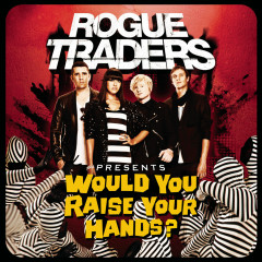 Would You Raise Your Hands? - Rogue Traders