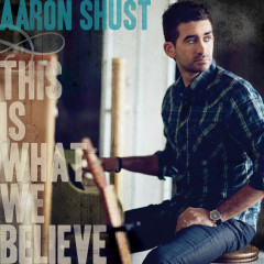 This Is What We Believe (Deluxe Edition) - Aaron Shust