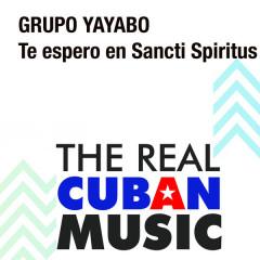Te Espero en Sancti Spiritus (Remasterizado) - Grupo Yayabo