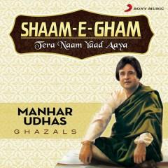 Shaam-E-Gham: Tera Naam Yaad Aaya - Manhar Udhas