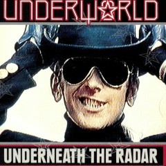 Underneath The Radar - Underworld