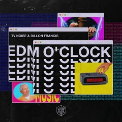 EDM O' CLOCK (Single) - TV Noise, Dillon Francis