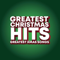 Greatest Christmas Hits Greatest Xmas Songs