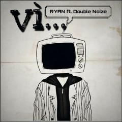 Vì... (Single) - RYAN, Double Noize