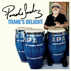 Trane's Delight - Poncho Sanchez