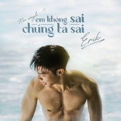 Em Không Sai Chúng Ta Sai (Single) - ERIK