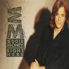 Right Here - Eddie Money