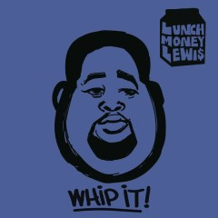 Whip It! - LunchMoney Lewis,Chloe Angelides