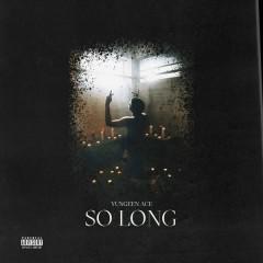 So Long (Single) - Yungeen Ace